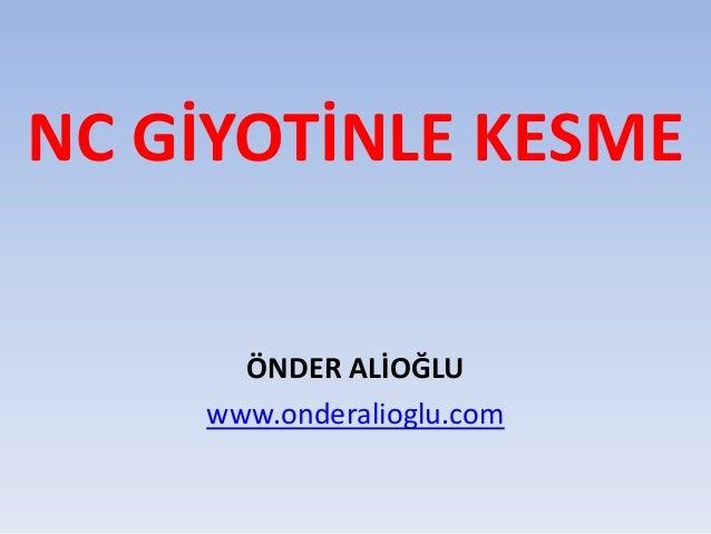 NC GİYOTİNLE KESME ÖNDER ALİOĞLU www.onderalioglu.com
