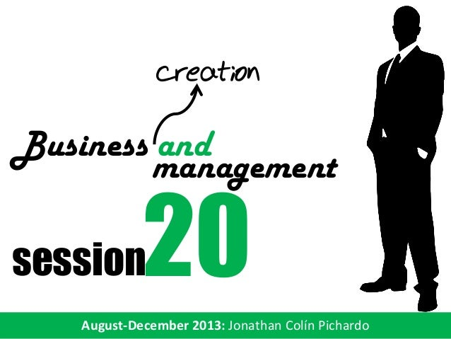 creation  Business and management  20  session  August-December 2013: Jonathan Colín Pichardo