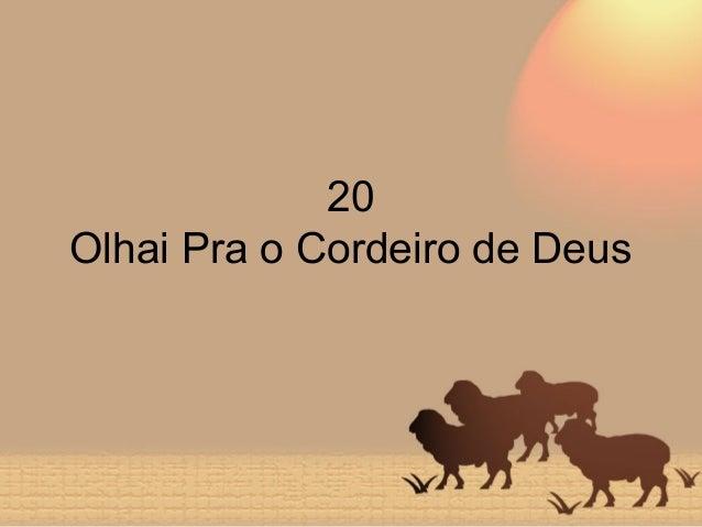 20 Olhai Pra o Cordeiro de Deus