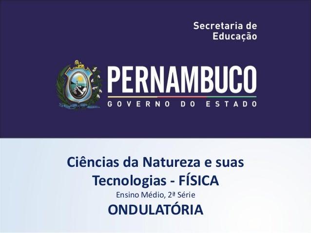 Ciências da Natureza e suas    Tecnologias - FÍSICA       Ensino Médio, 2ª Série      ONDULATÓRIA