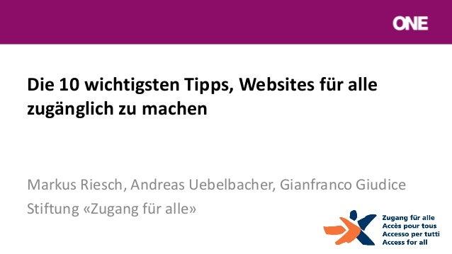 Die 10 wichtigsten Tipps, Websites für allezugänglich zu machenMarkus Riesch, Andreas Uebelbacher, Gianfranco GiudiceStift...