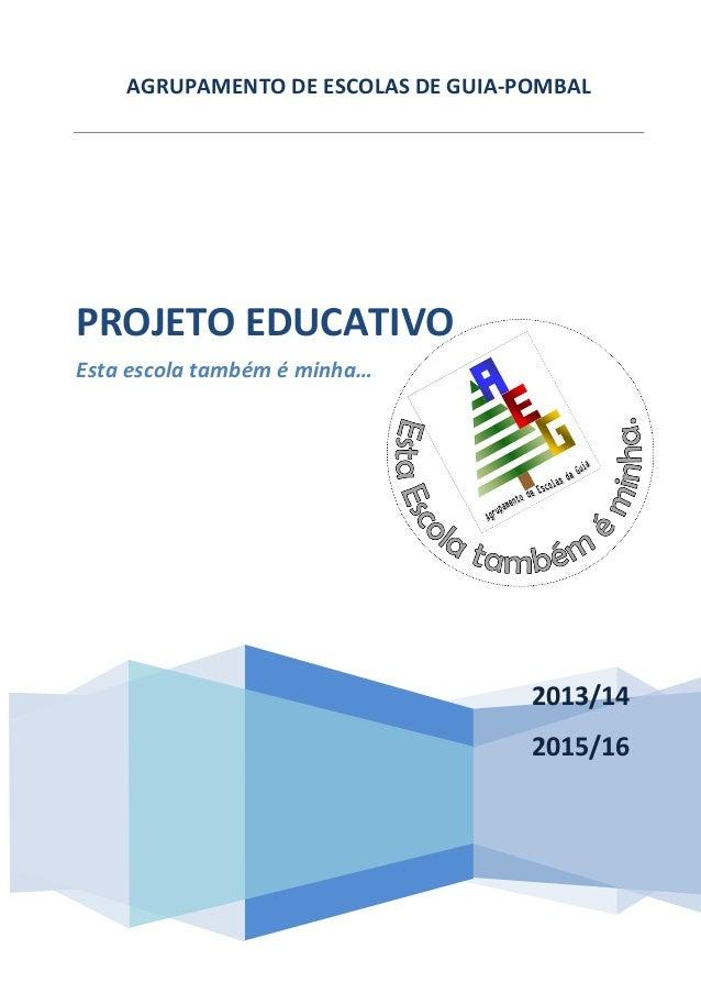 AGRUPAMENTO DE ESCOLAS DE GUIA-POMBAL PROJETO EDUCATIVO Esta escola também é minha… 2013/14 2015/16