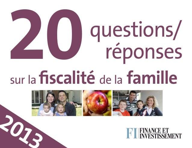 20  questions/ réponses  sur la fiscalité de la  20 13  famille