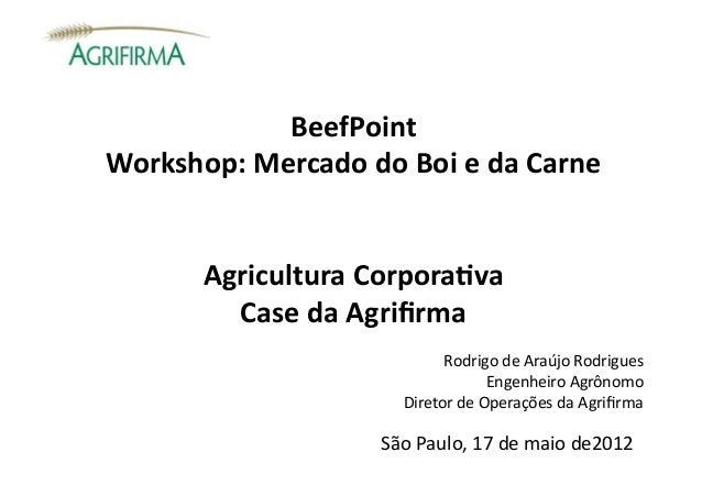 BeefPoint Workshop: Mercado do Boi e da Carne            Agricultura Corpora:va              Case da...