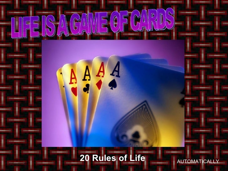 LIFE IS A GAME OF CARDS 20 Rules of Life   AUTOMATICALLY