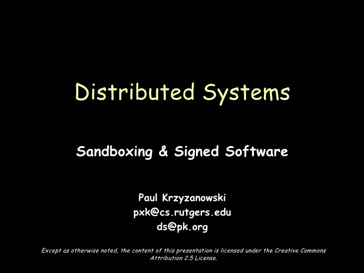 Sandboxing & Signed Software Paul Krzyzanowski [email_address] [email_address] Distributed Systems Except as otherwise not...