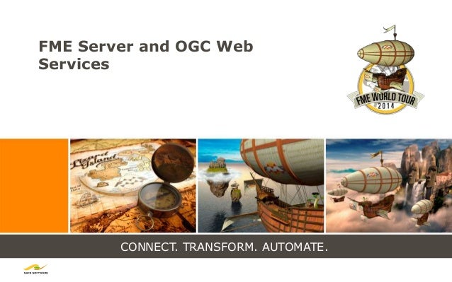 CONNECT. TRANSFORM. AUTOMATE. FME Server and OGC Web Services
