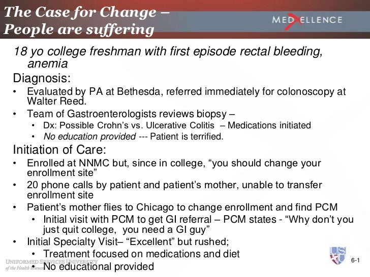 The Case for Change –People are suffering 18 yo college freshman with first episode rectal bleeding,   anemia Diagnosis: •...