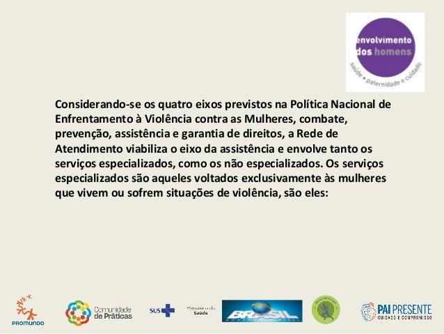 Considerando-se os quatro eixos previstos na Política Nacional de Enfrentamento à Violência contra as Mulheres, combate, p...