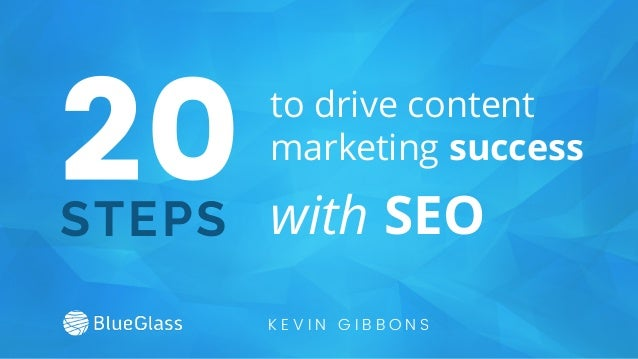 20STEPS to drive content marketing success with SEO K E V I N G I B B O N S
