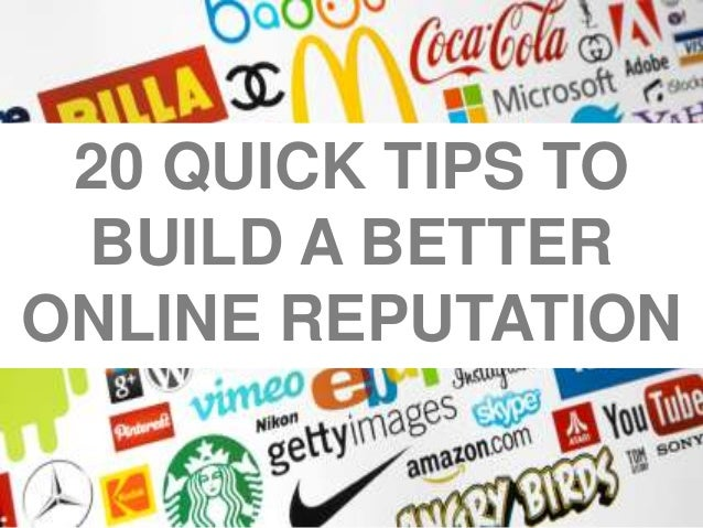 20 QUICK TIPS TOBUILD A BETTERONLINE REPUTATION