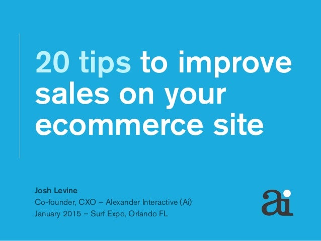 Josh Levine Co-founder, CXO – Alexander Interactive (Ai) January 2015 – Surf Expo, Orlando FL 20 tips to improve sales on ...
