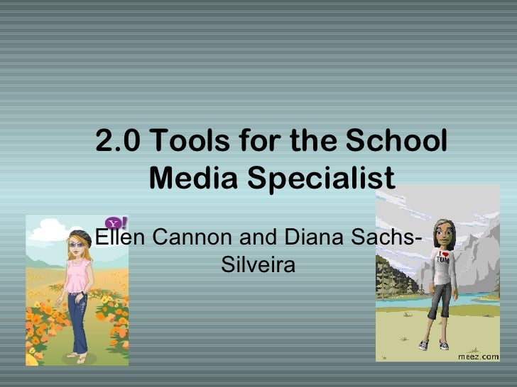 2.0 Tools for the School Media Specialist Ellen Cannon and Diana Sachs-Silveira