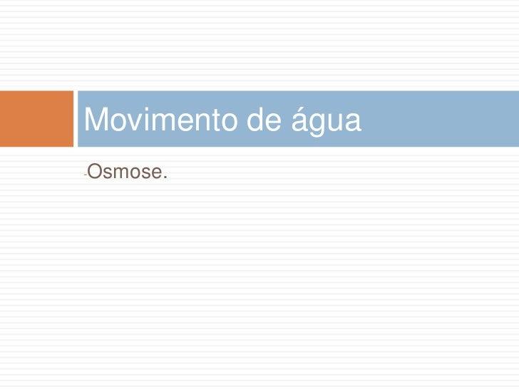 Movimento de água-   Osmose.