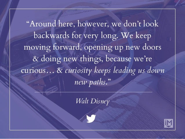 """""""Around here, however, we don't look backwards for very long. We keep moving forward, opening up new doors & doing new thi..."""