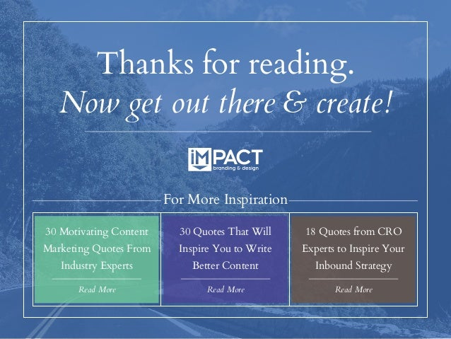Thanks for reading. Now get out there & create! 30 Motivating Content Marketing Quotes From Industry Experts Read More Rea...