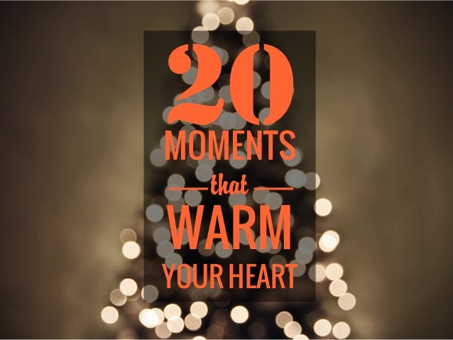 20MOMENTS   thatWARMYOUR HEART