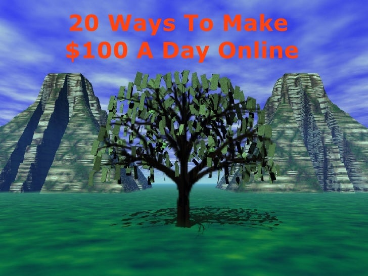 20 Ways To Make  $100 A Day Online