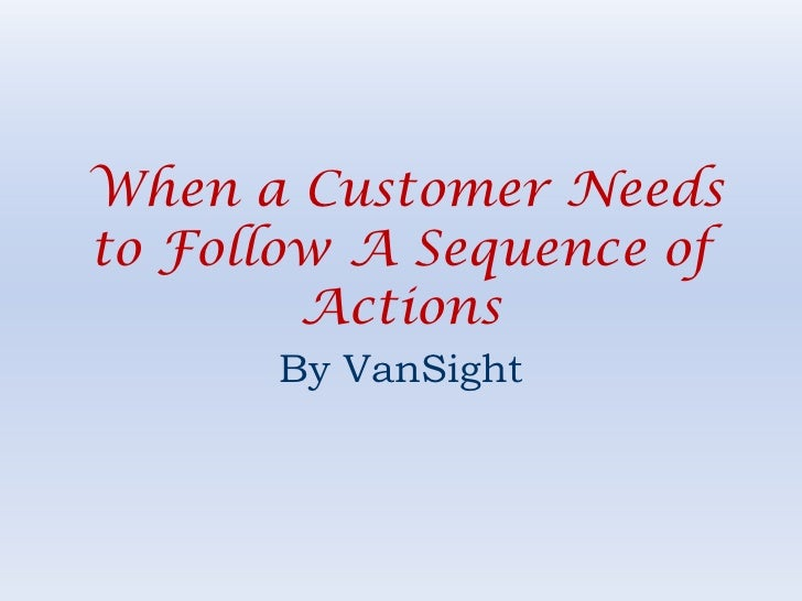 When a Customer Needs to Follow A Sequence of Actions<br />By VanSight<br />