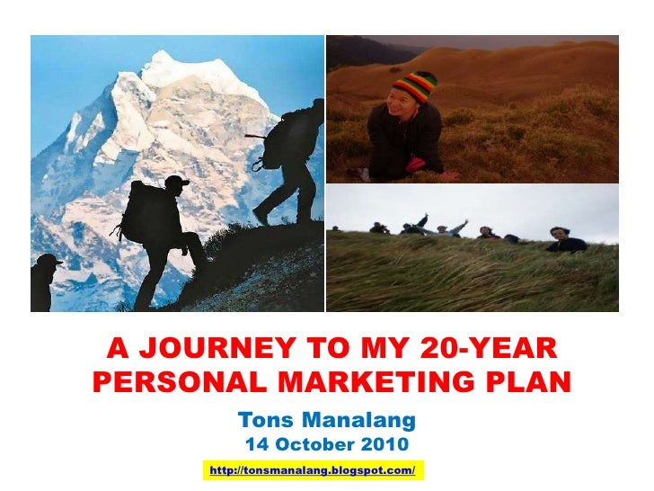 A JOURNEY TO MY 20-YEAR PERSONAL MARKETING PLAN<br />Tons Manalang<br />14 October 2010<br />http://tonsmanalang.blogspot....