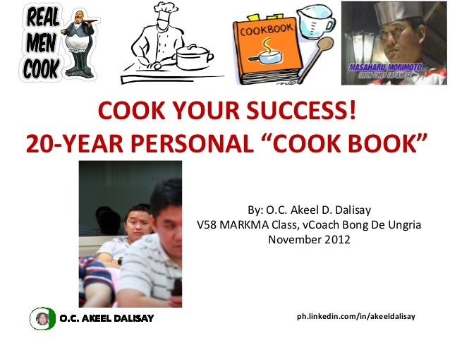 """COOK YOUR SUCCESS!20-YEAR PERSONAL """"COOK BOOK""""                   By: O.C. Akeel D. Dalisay           V58 MARKMA Class, vCo..."""