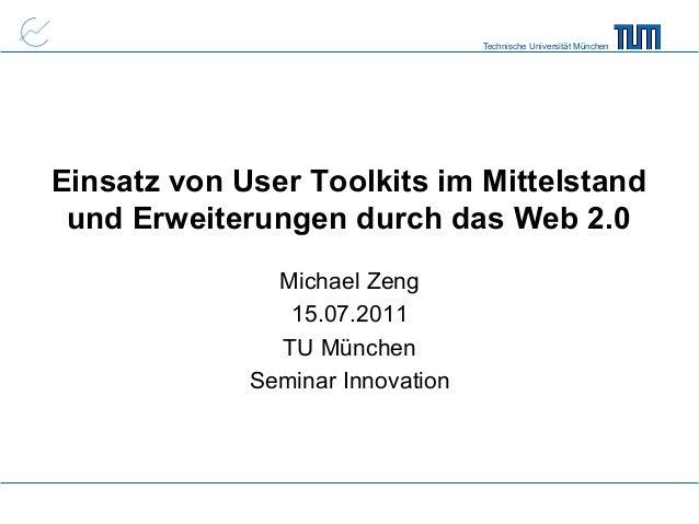 Technische Universität MünchenEinsatz von User Toolkits im Mittelstand und Erweiterungen durch das Web 2.0               M...