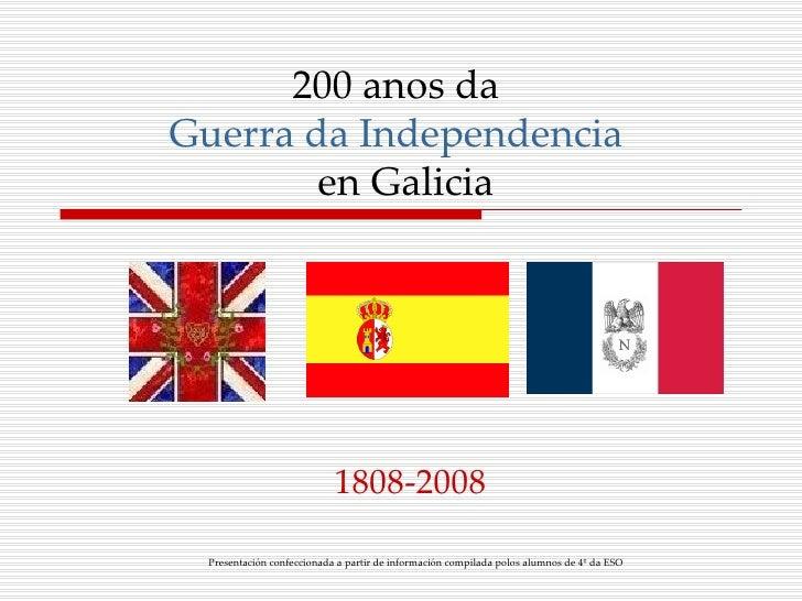 200 anos da  Guerra da Independencia   en Galicia 1808-2008 Presentación confeccionada a partir de información compilada p...