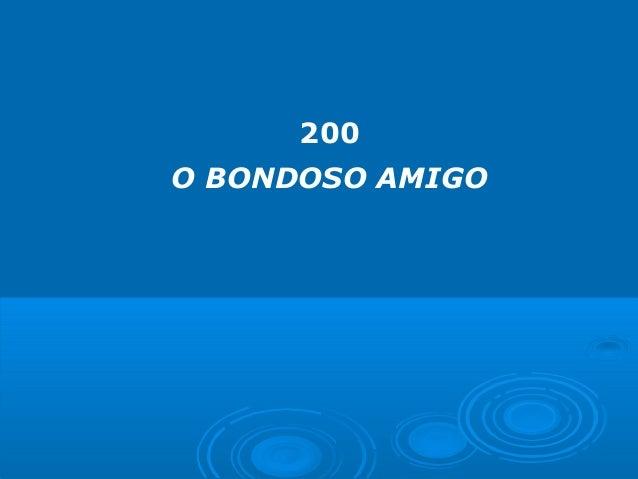 200 O BONDOSO AMIGO