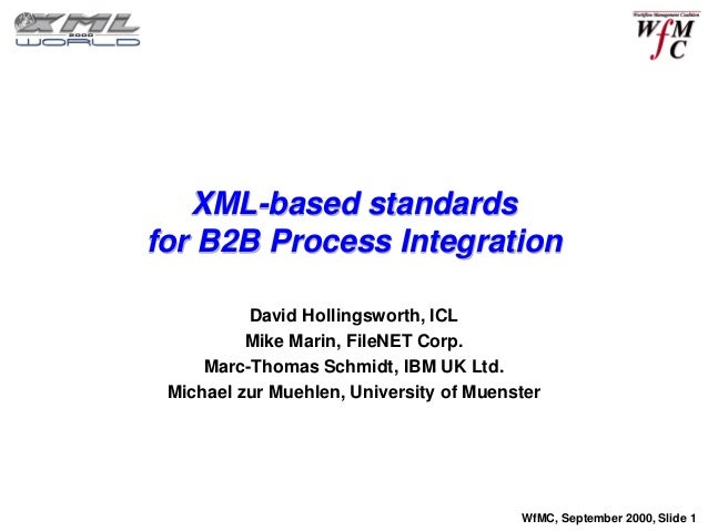 XML-based standardsfor B2B Process Integration          David Hollingsworth, ICL          Mike Marin, FileNET Corp.     Ma...