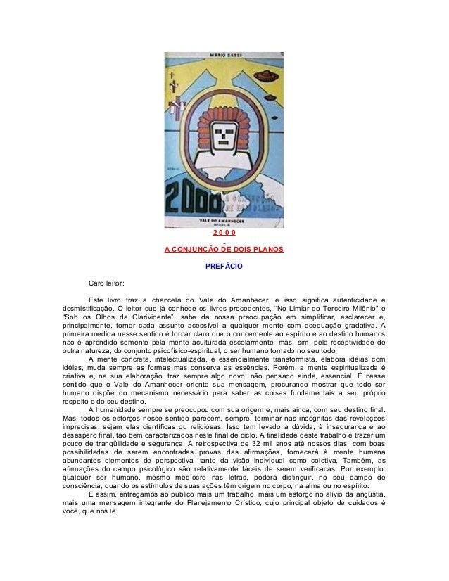 2 0 0 0 A CONJUNÇÃO DE DOIS PLANOS PREFÁCIO Caro leitor: Este livro traz a chancela do Vale do Amanhecer, e isso significa...