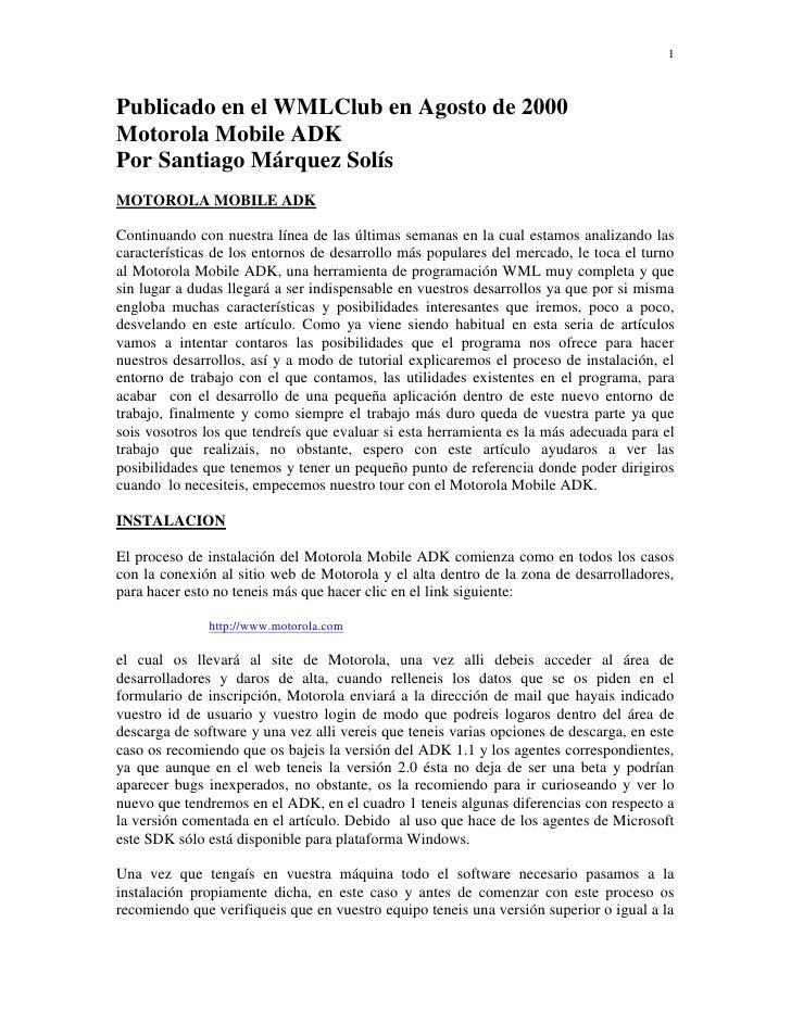 1Publicado en el WMLClub en Agosto de 2000Motorola Mobile ADKPor Santiago Márquez SolísMOTOROLA MOBILE ADKContinuando con ...