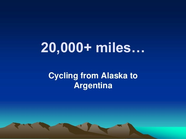 20,000+ miles…Cycling from Alaska to      Argentina