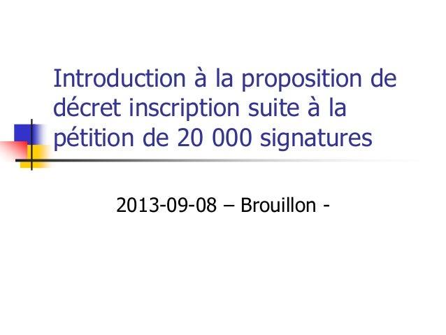 Introduction à la proposition de décret inscription suite à la pétition de 20 000 signatures 2013-09-08 – Brouillon -