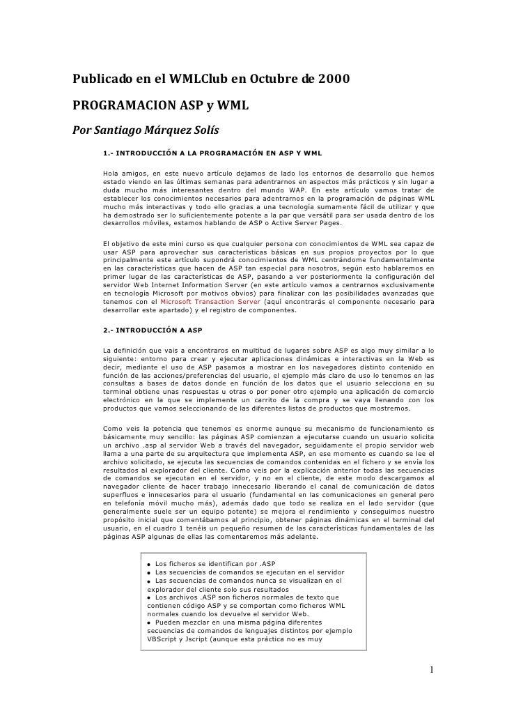 Publicado en el WMLClub en Octubre de 2000PROGRAMACION ASP y WMLPor Santiago Márquez Solís     1.- INTRODUCCIÓN A LA PROGR...