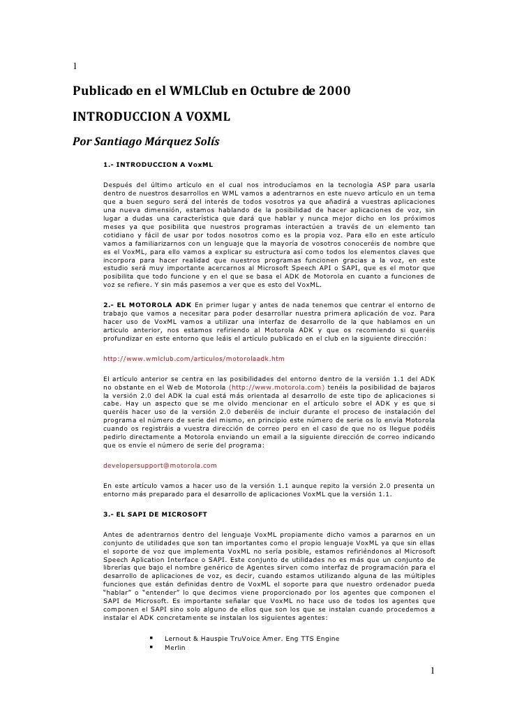 1Publicado en el WMLClub en Octubre de 2000INTRODUCCION A VOXMLPor Santiago Márquez Solís     1.- INTRODUCCION A VoxML    ...