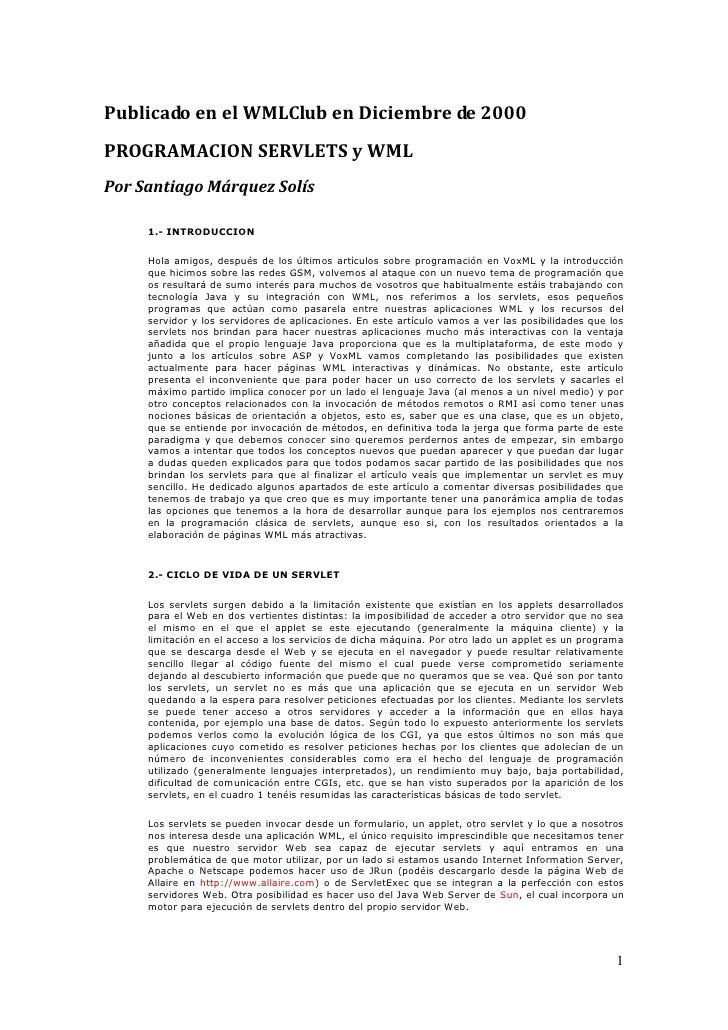 Publicado en el WMLClub en Diciembre de 2000PROGRAMACION SERVLETS y WMLPor Santiago Márquez Solís     1.- INTRODUCCION    ...