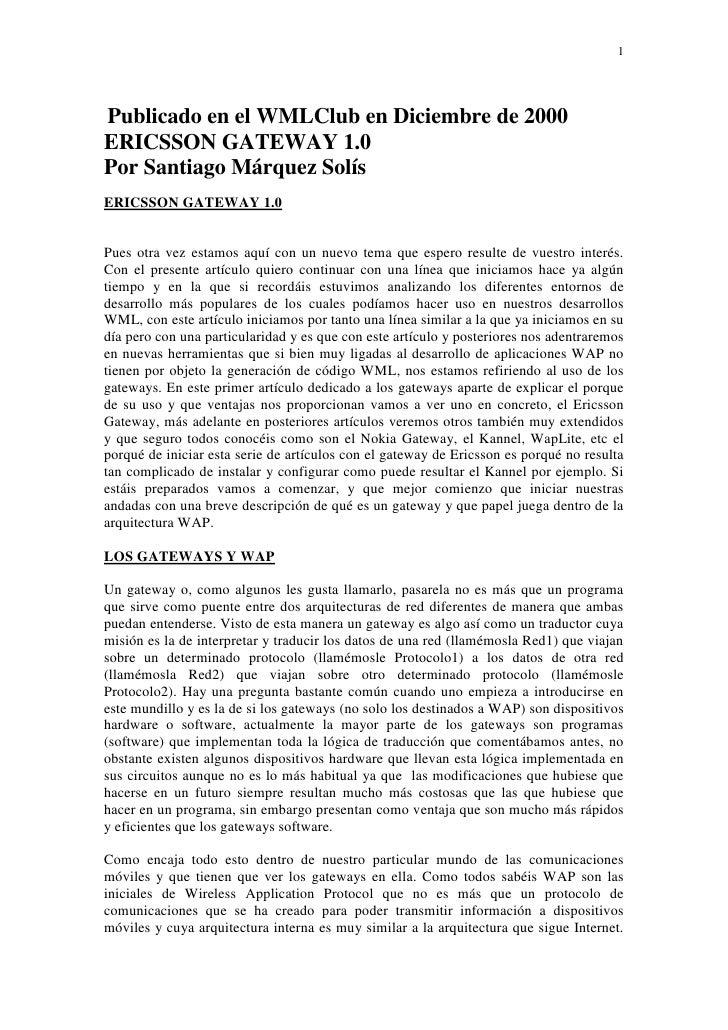 1Publicado en el WMLClub en Diciembre de 2000ERICSSON GATEWAY 1.0Por Santiago Márquez SolísERICSSON GATEWAY 1.0Pues otra v...
