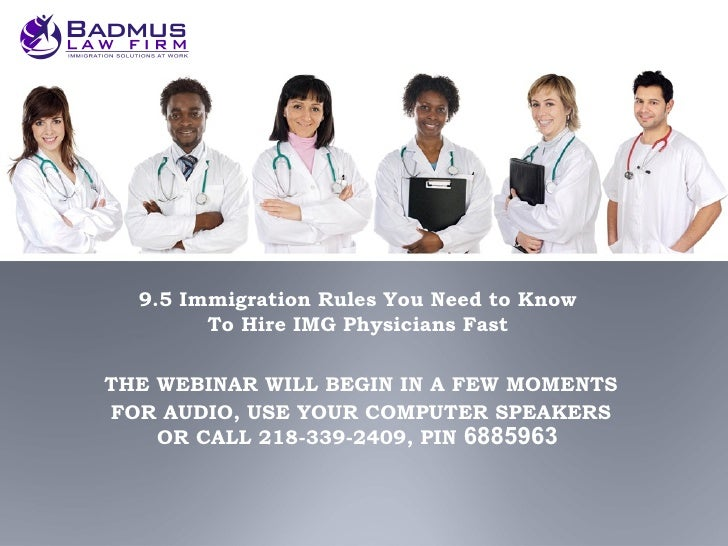 9.5 Immigration Rules You Need to Know        To Hire IMG Physicians FastTHE WEBINAR WILL BEGIN IN A FEW MOMENTSFOR AUDIO,...