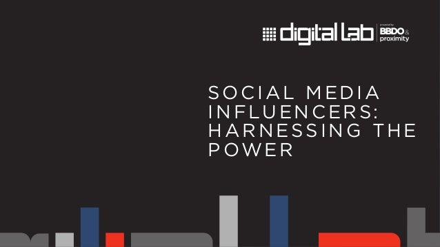 SOCIAL MEDIA  INFLUENCERS:  HARNESSING THE  POWER