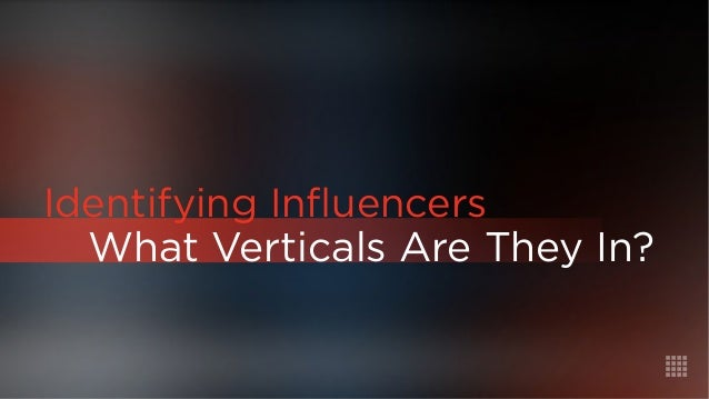 What Verticals Are They In?  Identifying Influencers