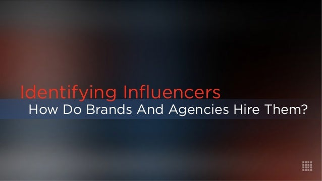 How Do Brands And Agencies Hire Them?  Identifying Influencers