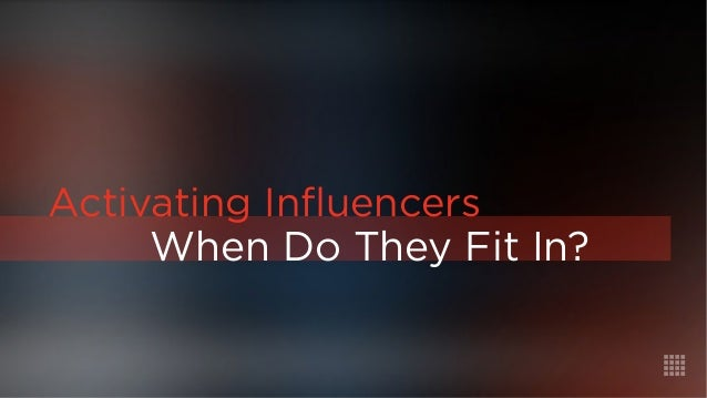 When Do They Fit In?  Activating Influencers