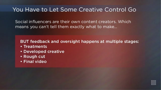 Social influencers are their own content creators. Which  means you can't tell them exactly what to make…  You Have to Let...