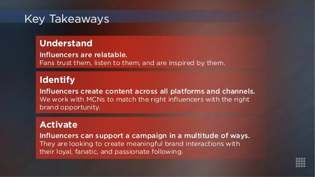 Key Takeaways  Understand  Influencers are relatable.  Fans trust them, listen to them, and are inspired by them.  Identif...