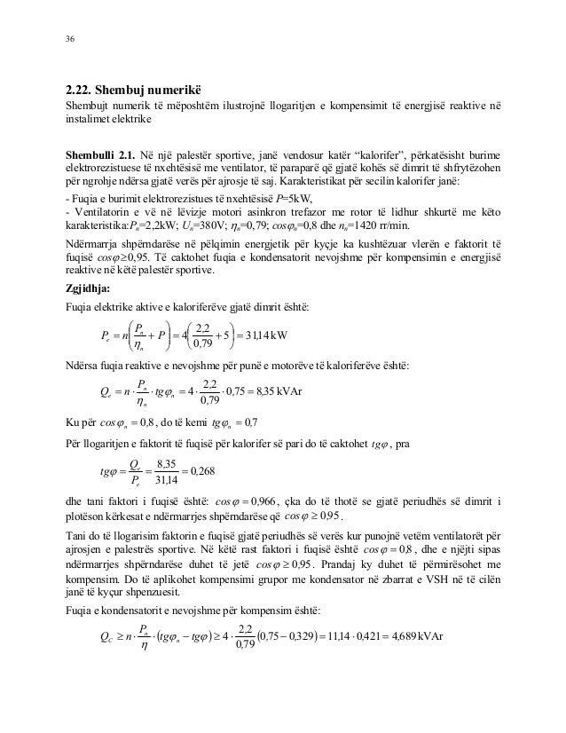 36 2.22. Shembuj numerikë Shembujt numerik të mëposhtëm ilustrojnë llogaritjen e kompensimit të energjisë reaktive në inst...
