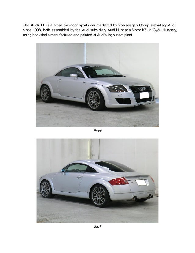 The Audi TT is a small twodoor sports car marketed by Volkswagen Group subsidiary Audi             since 19...