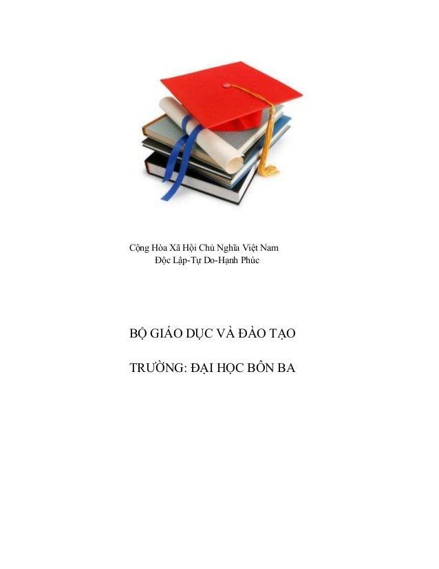 Cộng Hòa Xã Hội Chủ Nghĩa Việt Nam      Độc Lập-Tự Do-Hạnh PhúcBỘ GIÁO DỤC VÀ ĐÀO TẠOTRƯỜNG: ĐẠI HỌC BÔN BA