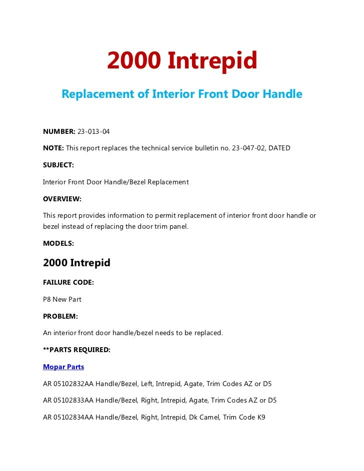 2000 Intrepid      Replacement of Interior Front Door HandleNUMBER: 23-013-04NOTE: This report replaces the technical serv...