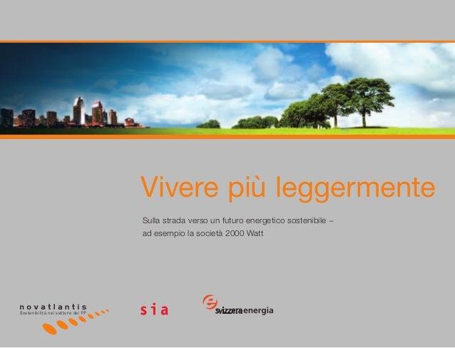1 Vivere più leggermente Sulla strada verso un futuro energetico sostenibile − ad esempio la società 2000 Watt Sostenibili...