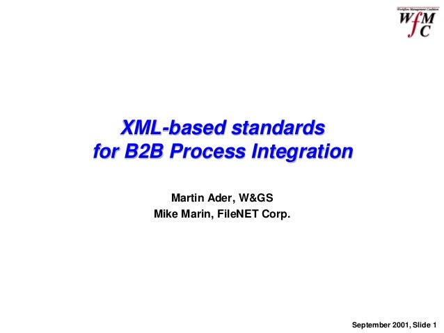 XML-based standardsfor B2B Process Integration         Martin Ader, W&GS      Mike Marin, FileNET Corp.                   ...